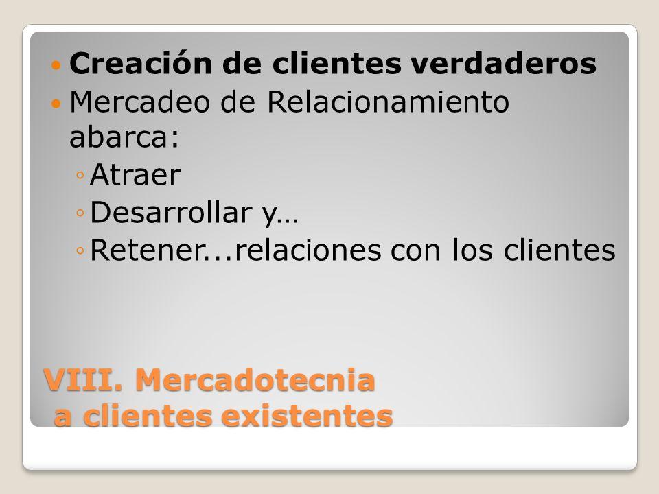VIII. Mercadotecnia a clientes existentes Creación de clientes verdaderos Mercadeo de Relacionamiento abarca: Atraer Desarrollar y… Retener...relacion