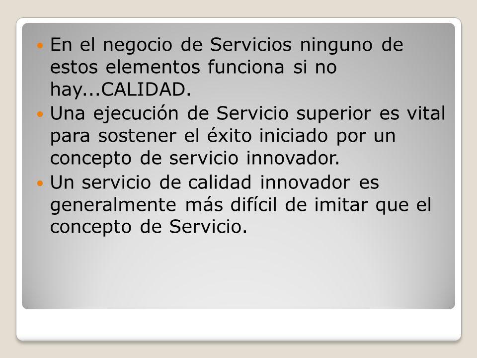 En el negocio de Servicios ninguno de estos elementos funciona si no hay...CALIDAD. Una ejecución de Servicio superior es vital para sostener el éxito