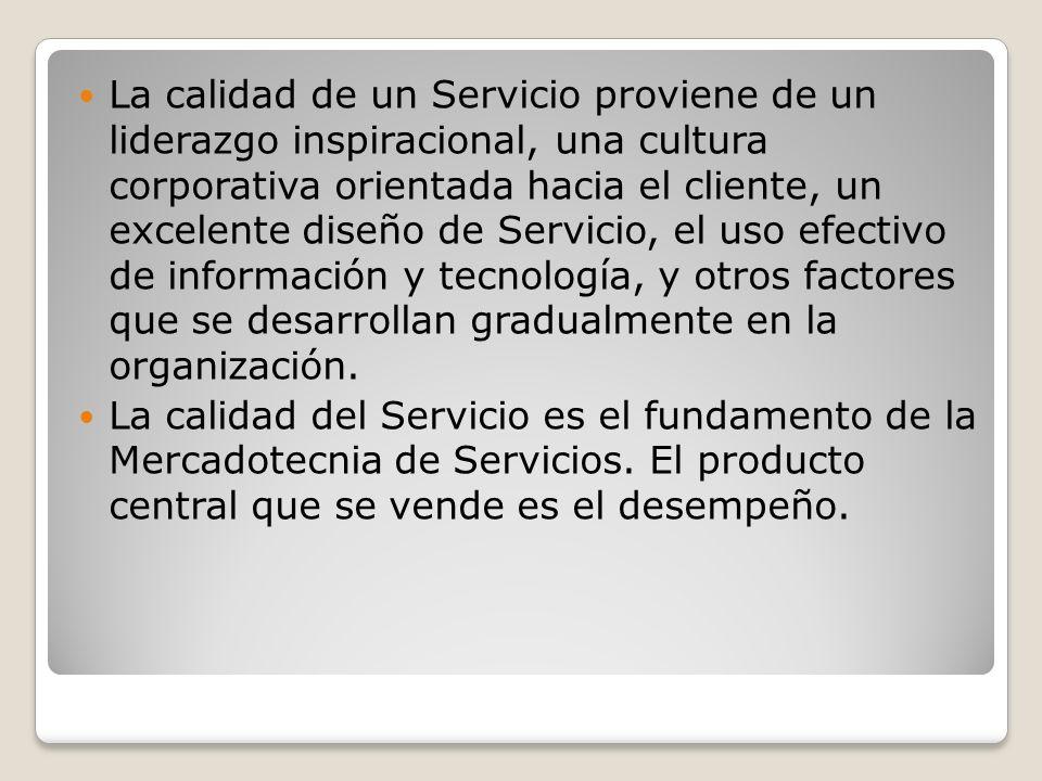 La calidad de un Servicio proviene de un liderazgo inspiracional, una cultura corporativa orientada hacia el cliente, un excelente diseño de Servicio,