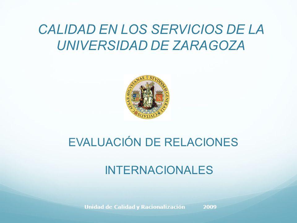 CALIDAD EN LOS SERVICIOS DE LA UNIVERSIDAD DE ZARAGOZA EVALUACIÓN DE RELACIONES INTERNACIONALES Unidad de Calidad y Racionalización 2009