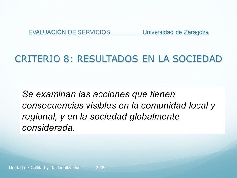 EVALUACIÓN DE SERVICIOS Universidad de Zaragoza CRITERIO 8: RESULTADOS EN LA SOCIEDAD Se examinan las acciones que tienen consecuencias visibles en la comunidad local y regional, y en la sociedad globalmente considerada.