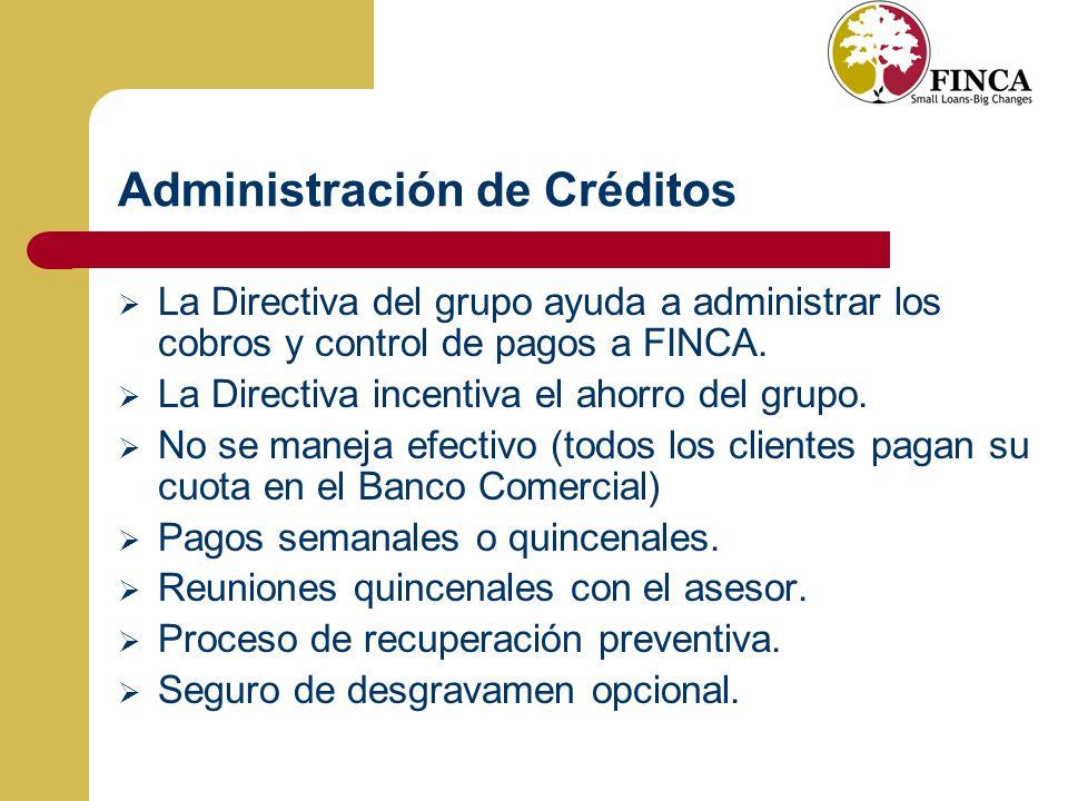 Administración de Créditos La Directiva del grupo ayuda a administrar los cobros y control de pagos a FINCA.