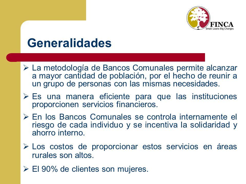 Generalidades La metodología de Bancos Comunales permite alcanzar a mayor cantidad de población, por el hecho de reunir a un grupo de personas con las mismas necesidades.