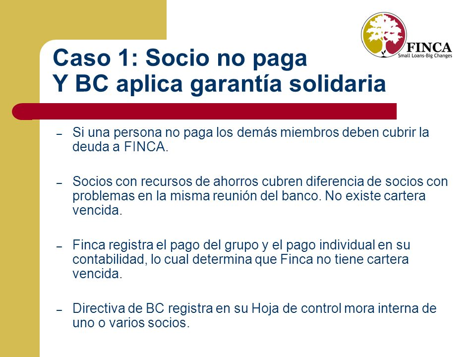 Caso 1: Socio no paga Y BC aplica garantía solidaria – Si una persona no paga los demás miembros deben cubrir la deuda a FINCA.