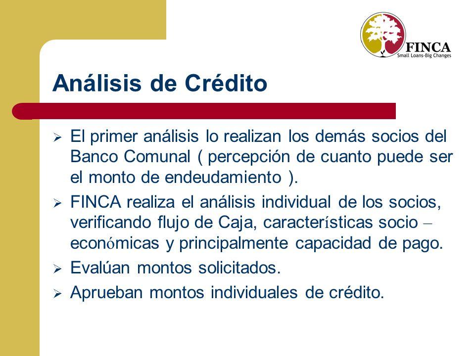 Análisis de Crédito El primer análisis lo realizan los demás socios del Banco Comunal ( percepción de cuanto puede ser el monto de endeudamiento ).