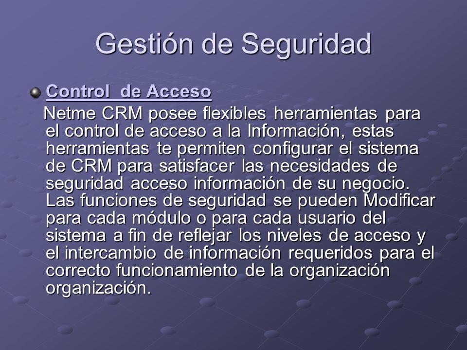 Gestión de Seguridad Control de Acceso Netme CRM posee flexibles herramientas para el control de acceso a la Información, estas herramientas te permiten configurar el sistema de CRM para satisfacer las necesidades de seguridad acceso información de su negocio.