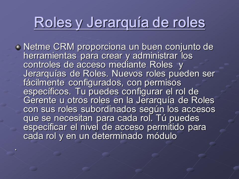 Roles y Jerarquía de roles Netme CRM proporciona un buen conjunto de herramientas para crear y administrar los controles de acceso mediante Roles y Jerarquías de Roles.
