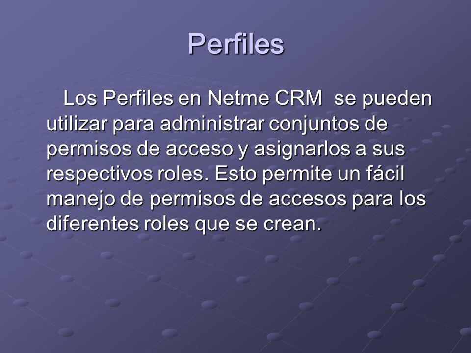 Perfiles Los Perfiles en Netme CRM se pueden utilizar para administrar conjuntos de permisos de acceso y asignarlos a sus respectivos roles.
