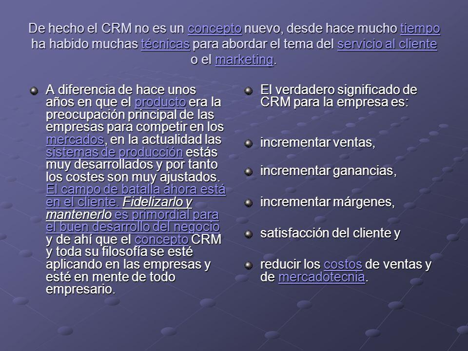 De hecho el CRM no es un concepto nuevo, desde hace mucho tiempo ha habido muchas técnicas para abordar el tema del servicio al cliente o el marketing.