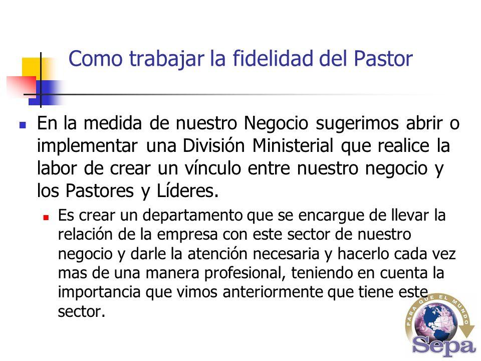 En la medida de nuestro Negocio sugerimos abrir o implementar una División Ministerial que realice la labor de crear un vínculo entre nuestro negocio y los Pastores y Líderes.