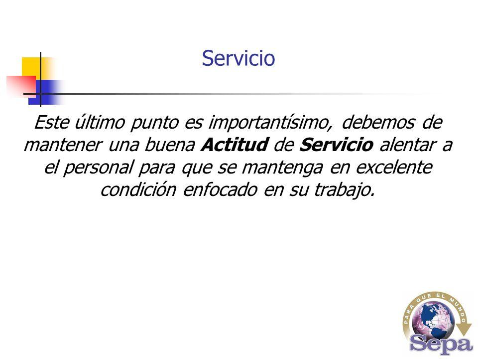 Este último punto es importantísimo, debemos de mantener una buena Actitud de Servicio alentar a el personal para que se mantenga en excelente condición enfocado en su trabajo.