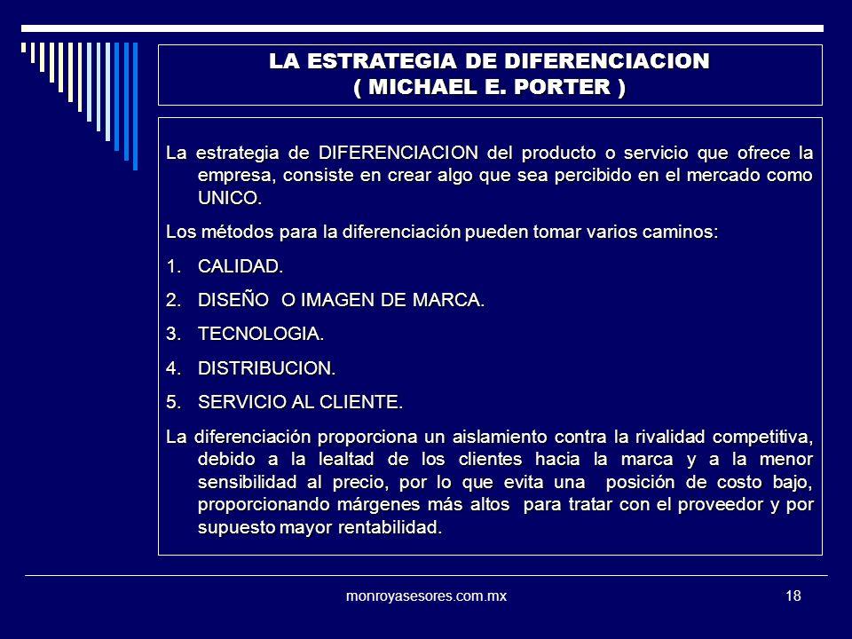 monroyasesores.com.mx18 LA ESTRATEGIA DE DIFERENCIACION ( MICHAEL E. PORTER ) La estrategia de DIFERENCIACION del producto o servicio que ofrece la em