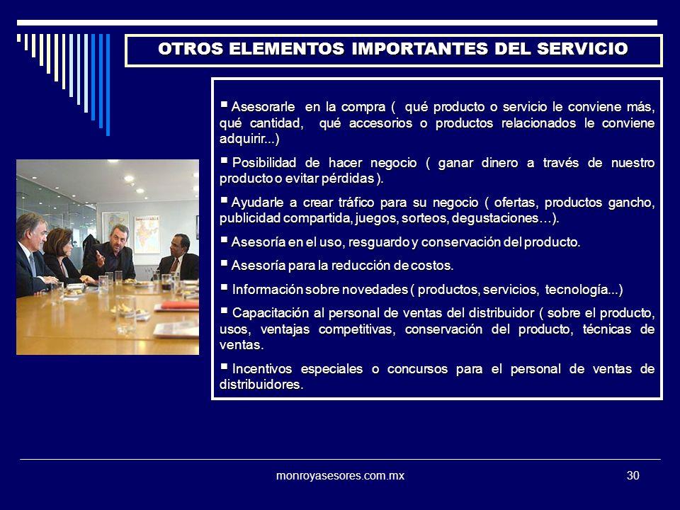 monroyasesores.com.mx30 OTROS ELEMENTOS IMPORTANTES DEL SERVICIO Asesorarle en la compra ( qué producto o servicio le conviene más, qué cantidad, qué