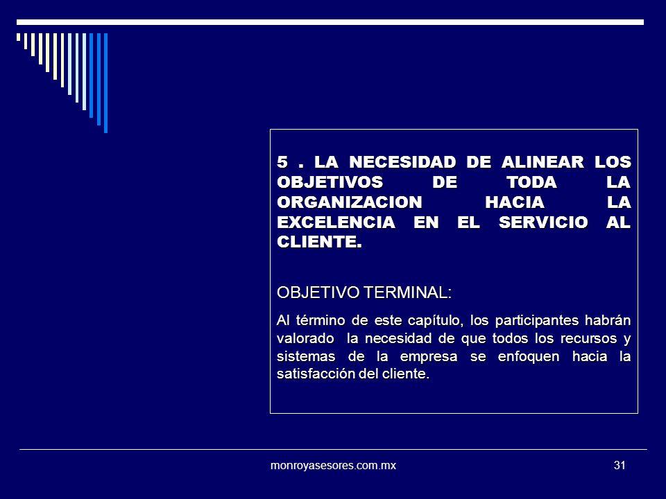 monroyasesores.com.mx31 5. LA NECESIDAD DE ALINEAR LOS OBJETIVOS DE TODA LA ORGANIZACION HACIA LA EXCELENCIA EN EL SERVICIO AL CLIENTE. OBJETIVO TERMI