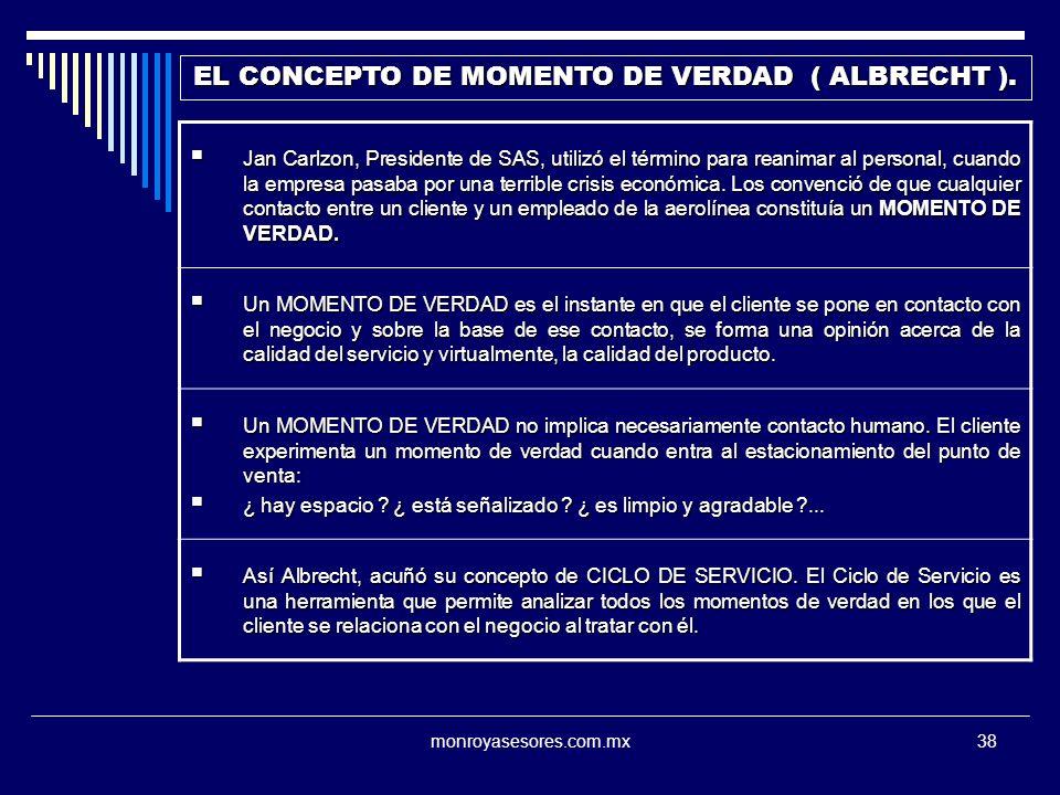 monroyasesores.com.mx38 EL CONCEPTO DE MOMENTO DE VERDAD ( ALBRECHT ). Jan Carlzon, Presidente de SAS, utilizó el término para reanimar al personal, c