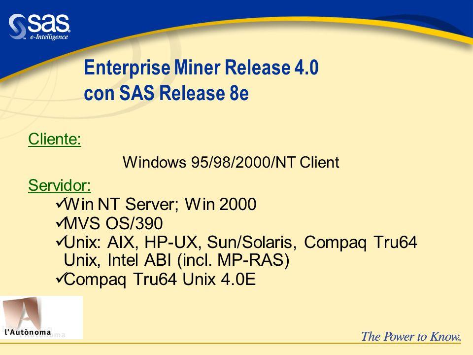 Enterprise Miner Release 4.0 con SAS Release 8e Cliente: Windows 95/98/2000/NT Client Servidor: üWin NT Server; Win 2000 üMVS OS/390 üUnix: AIX, HP-UX