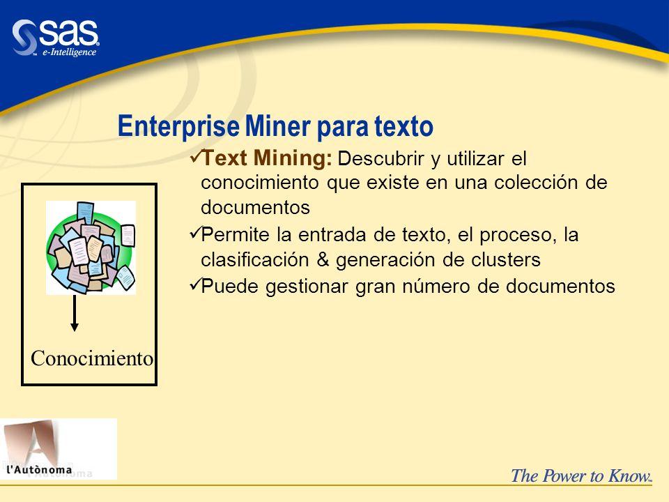 Enterprise Miner para texto üText Mining: Descubrir y utilizar el conocimiento que existe en una colección de documentos üPermite la entrada de texto,