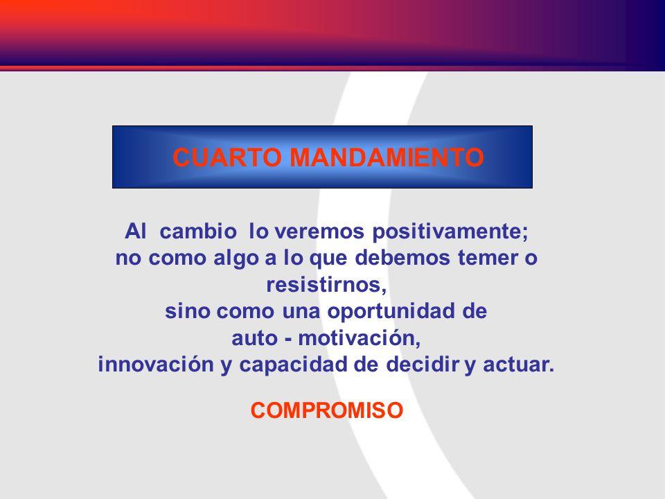Al cambio lo veremos positivamente; no como algo a lo que debemos temer o resistirnos, sino como una oportunidad de auto - motivación, innovación y ca
