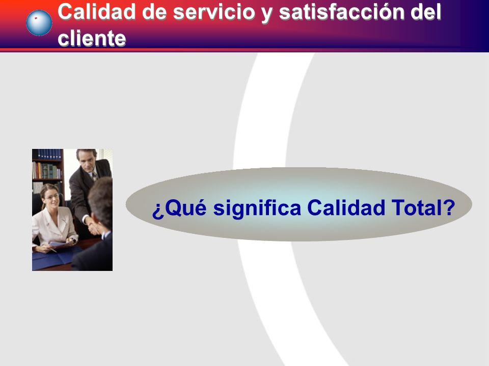 ¿Qué significa Calidad Total? Calidad de servicio y satisfacción del cliente