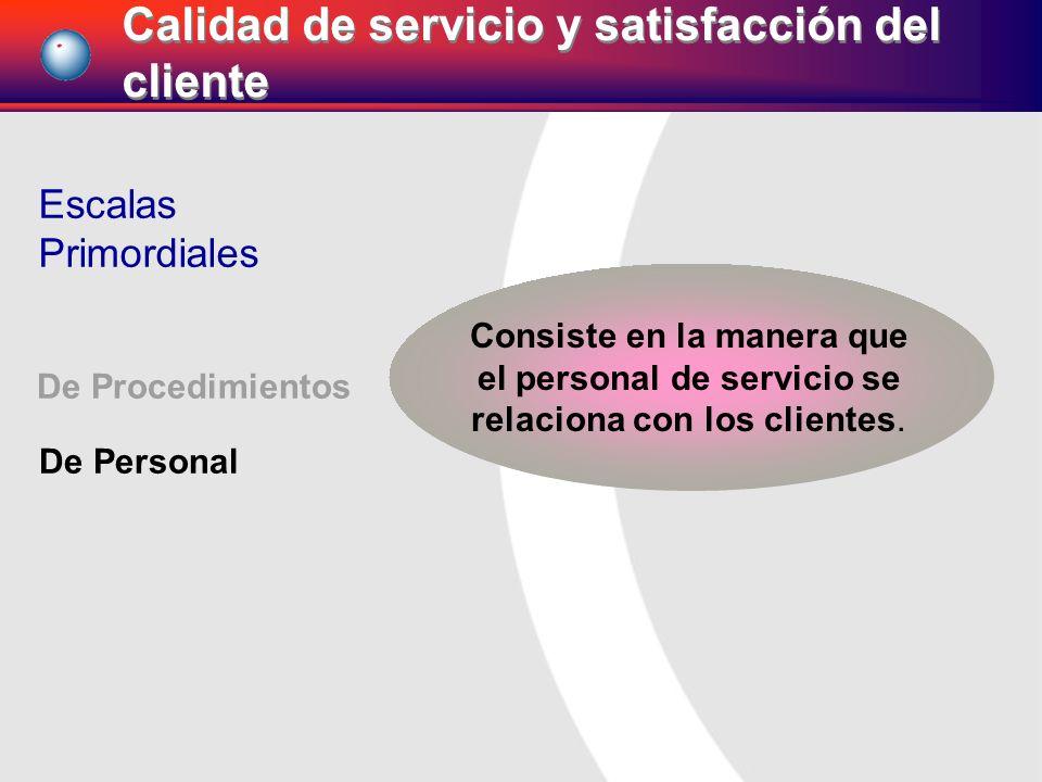 Consiste en la manera que el personal de servicio se relaciona con los clientes. De Procedimientos De Personal Escalas Primordiales Calidad de servici