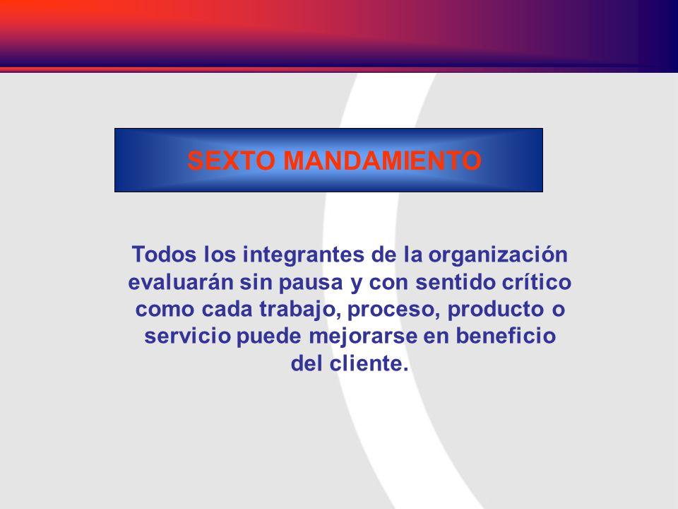 Todos los integrantes de la organización evaluarán sin pausa y con sentido crítico como cada trabajo, proceso, producto o servicio puede mejorarse en