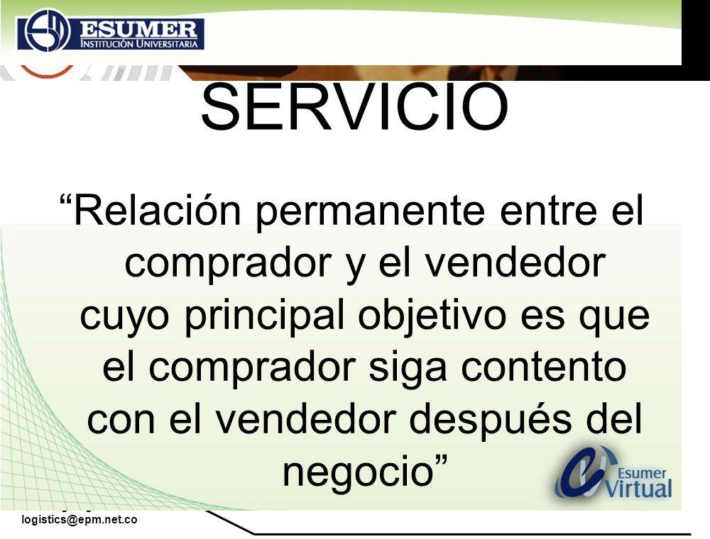 www.highlogistics.com logistics@epm.net.co SERVICIO Relación permanente entre el comprador y el vendedor cuyo principal objetivo es que el comprador s