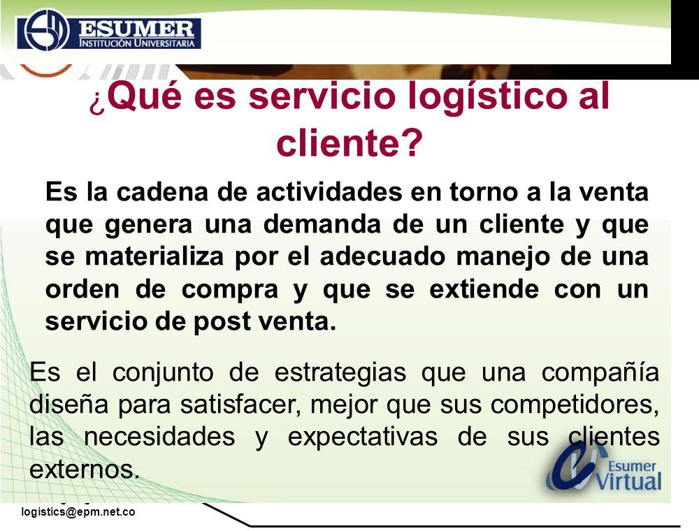 www.highlogistics.com logistics@epm.net.co ¿ Qué es servicio logístico al cliente? Es la cadena de actividades en torno a la venta que genera una dema