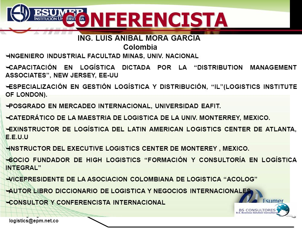 www.highlogistics.com logistics@epm.net.co CONFERENCISTA INGENIERO INDUSTRIAL FACULTAD MINAS, UNIV.