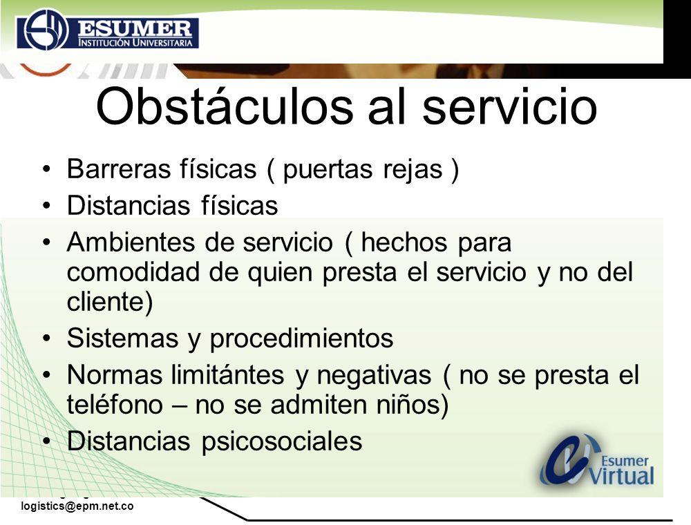 www.highlogistics.com logistics@epm.net.co Obstáculos al servicio Barreras físicas ( puertas rejas ) Distancias físicas Ambientes de servicio ( hechos