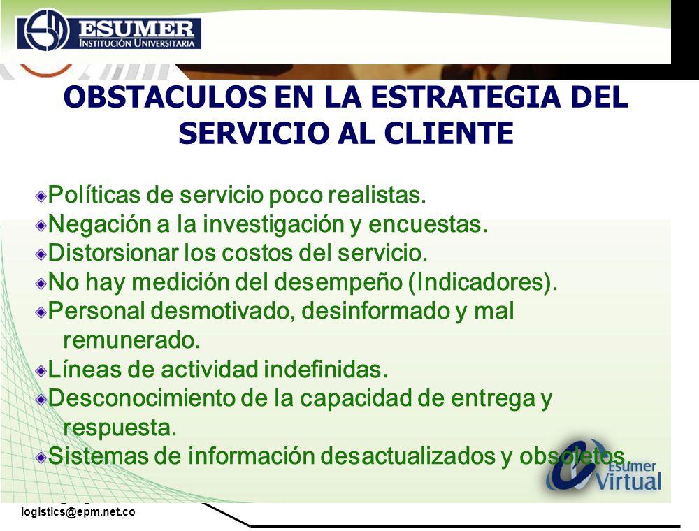 www.highlogistics.com logistics@epm.net.co OBSTACULOS EN LA ESTRATEGIA DEL SERVICIO AL CLIENTE Políticas de servicio poco realistas. Negación a la inv