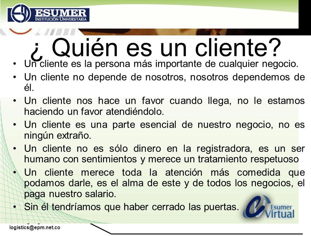 www.highlogistics.com logistics@epm.net.co ¿ Quién es un cliente? Un cliente es la persona más importante de cualquier negocio. Un cliente no depende