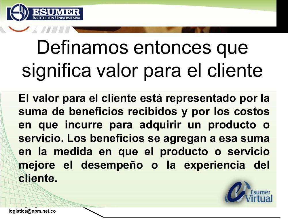 www.highlogistics.com logistics@epm.net.co Definamos entonces que significa valor para el cliente El valor para el cliente está representado por la su