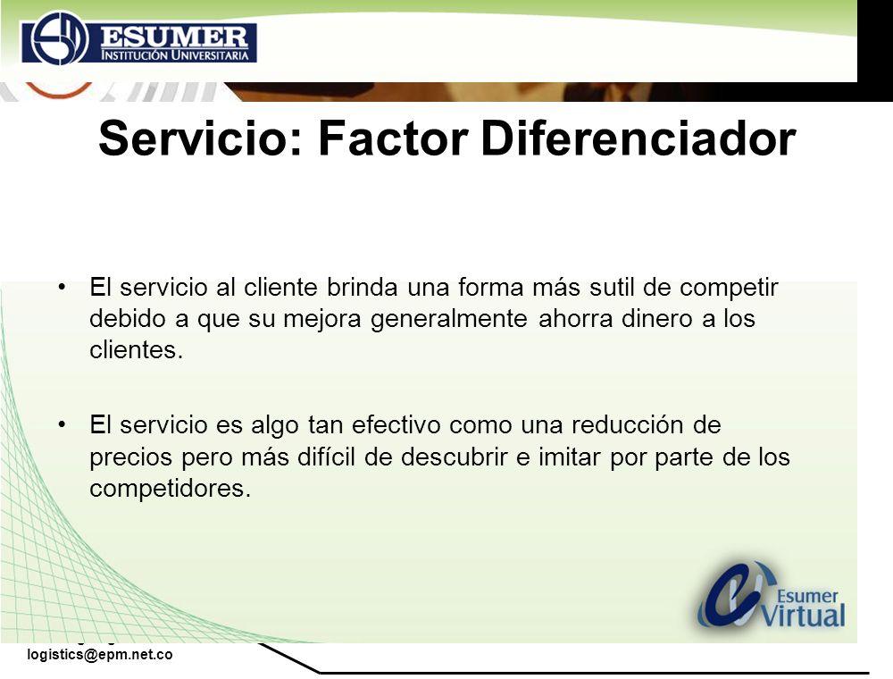 www.highlogistics.com logistics@epm.net.co Servicio: Factor Diferenciador El servicio al cliente brinda una forma más sutil de competir debido a que s