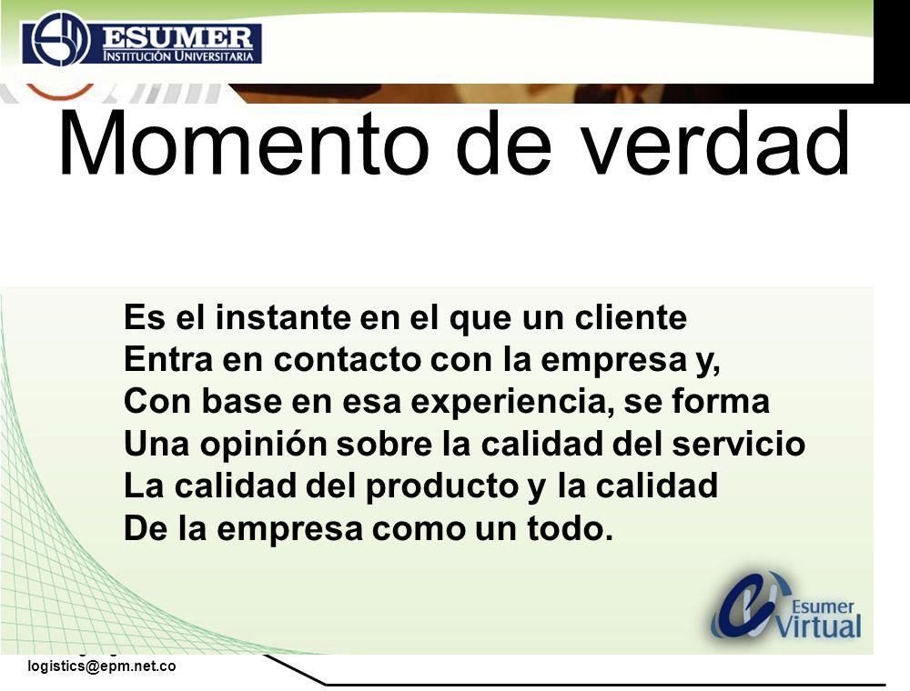 www.highlogistics.com logistics@epm.net.co Momento de verdad Es el instante en el que un cliente Entra en contacto con la empresa y, Con base en esa e