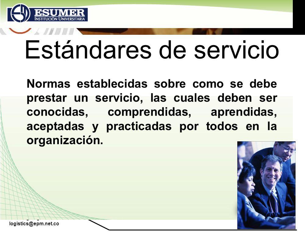 www.highlogistics.com logistics@epm.net.co Estándares de servicio Normas establecidas sobre como se debe prestar un servicio, las cuales deben ser con