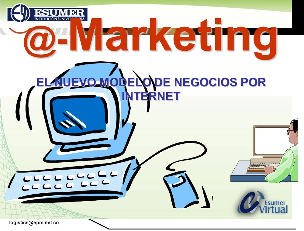 www.highlogistics.com logistics@epm.net.co @- Marketing EL NUEVO MODELO DE NEGOCIOS POR INTERNET