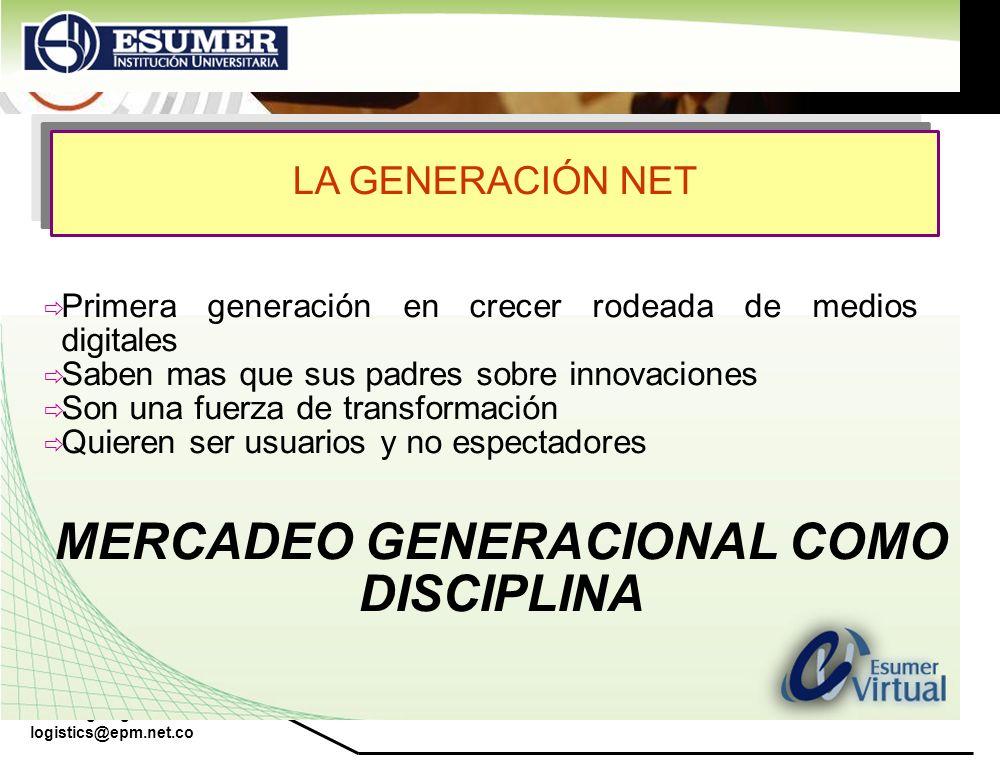 www.highlogistics.com logistics@epm.net.co LA GENERACIÓN NET Primera generación en crecer rodeada de medios digitales Saben mas que sus padres sobre i
