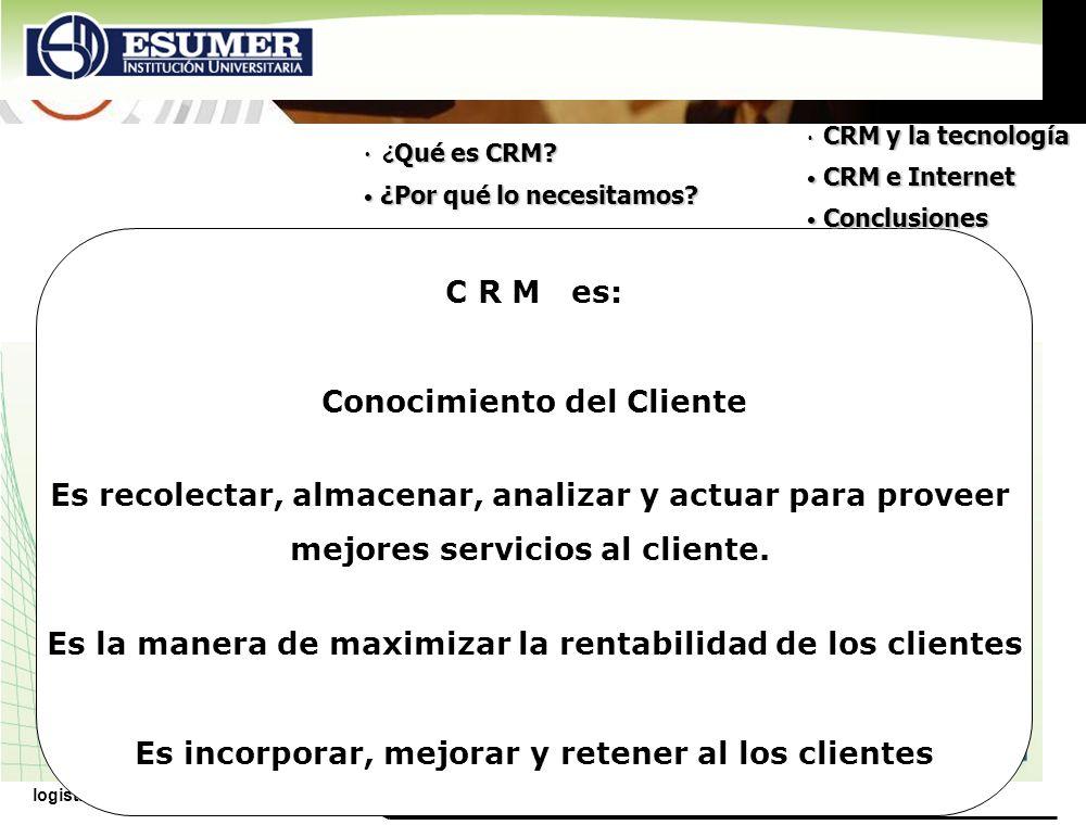 www.highlogistics.com logistics@epm.net.co C R M es: Conocimiento del Cliente Es recolectar, almacenar, analizar y actuar para proveer mejores servici