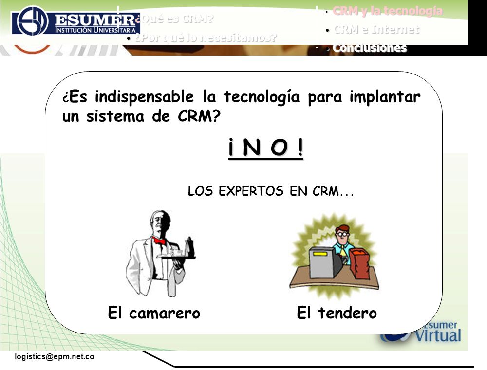 www.highlogistics.com logistics@epm.net.co ¿ Es indispensable la tecnología para implantar un sistema de CRM? ¡ N O ! LOS EXPERTOS EN CRM... El camare