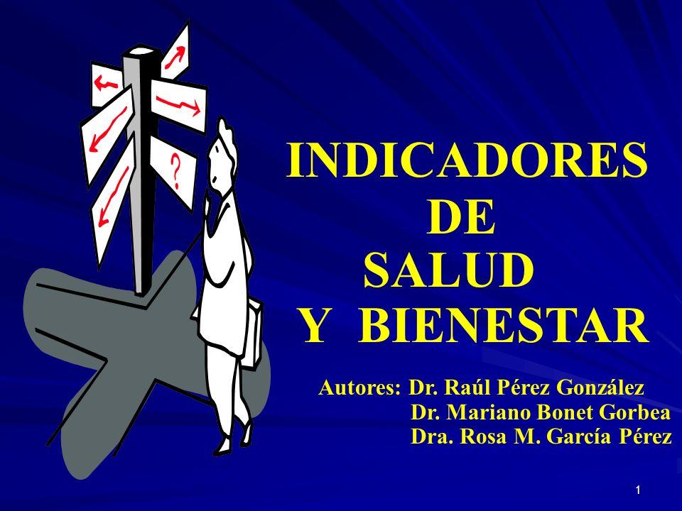 1 INDICADORES DE SALUD Y BIENESTAR Autores: Dr.Raúl Pérez González Dr.