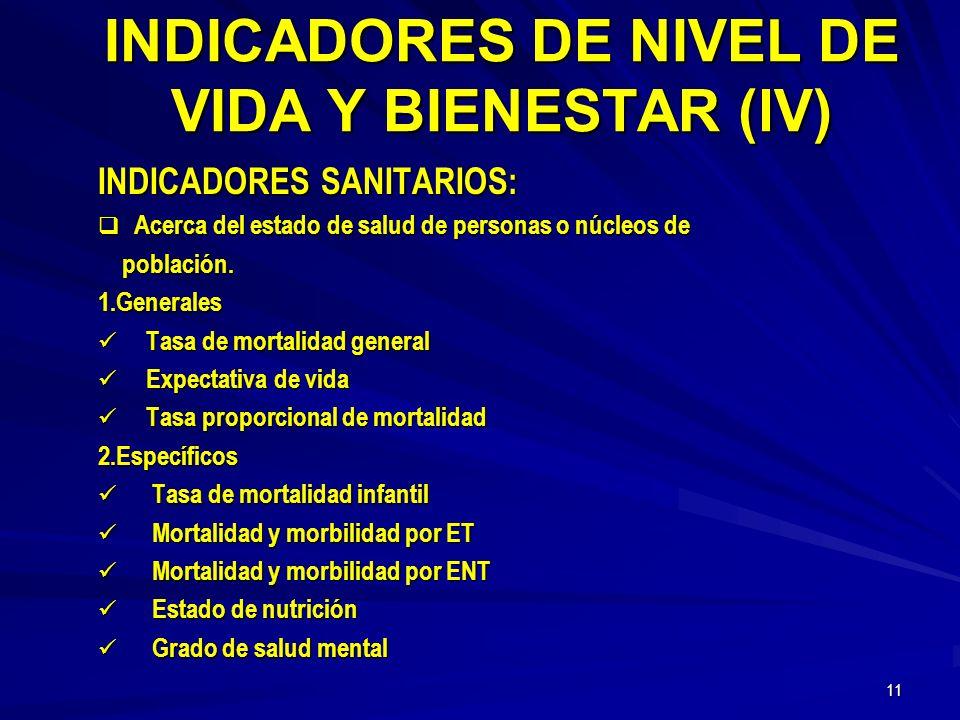 10 INDICADORES DE NIVEL DE VIDA Y BIENESTAR (III) CLASIFICACION DE INDICADORES SANITARIOS (Clásicos)(OMS) Los que se refieren al estado de salud Los q