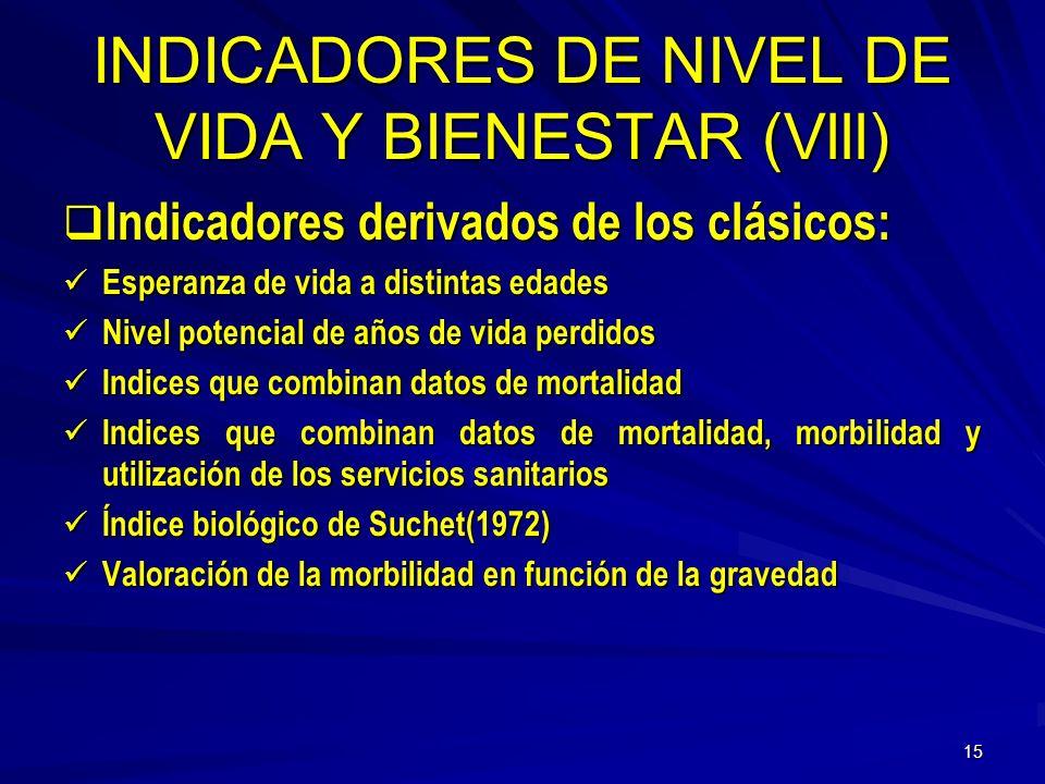 14 INDICADORES DE NIVEL DE VIDA Y BIENESTAR (VII) Limitaciones de los indicadores clásicos de salud: Limitaciones de los indicadores clásicos de salud