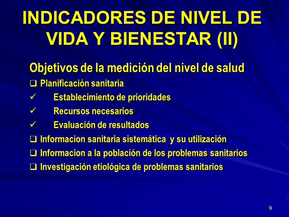 8 INDICADORES DE NIVEL DE VIDA Y BIENESTAR (I) Condiciones que deben cumplir los indicadores de salud: u Ser comprensibles ( tener sentido) u Facilida
