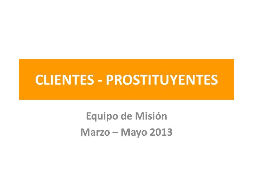 CLIENTES - PROSTITUYENTES Equipo de Misión Marzo – Mayo 2013
