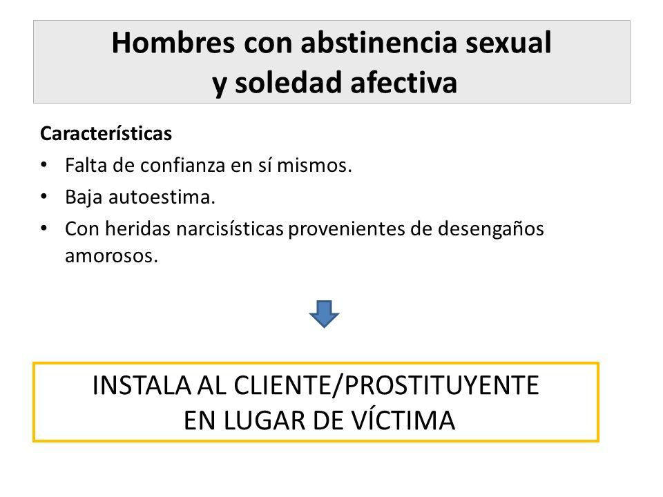 Hombres con abstinencia sexual y soledad afectiva Características Falta de confianza en sí mismos. Baja autoestima. Con heridas narcisísticas provenie
