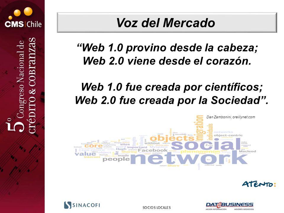 Voz del Mercado Web 1.0 provino desde la cabeza; Web 2.0 viene desde el corazón. Web 1.0 fue creada por científicos; Web 2.0 fue creada por la Socieda