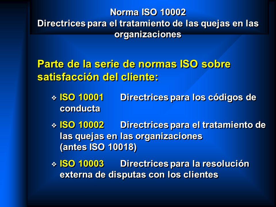 Norma ISO 10002 Directrices para el tratamiento de las quejas en las organizaciones Parte de la serie de normas ISO sobre satisfacción del cliente: IS