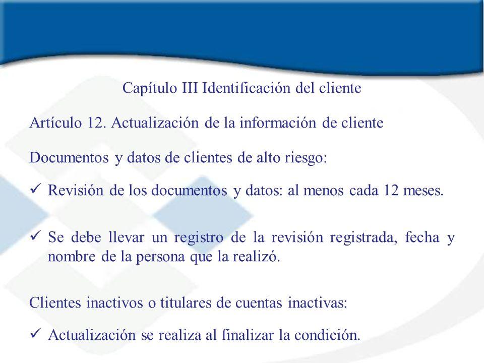 Capítulo III Identificación del cliente Artículo 12. Actualización de la información de cliente Documentos y datos de clientes de alto riesgo: Revisió