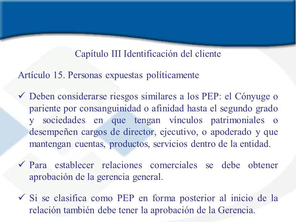 Capítulo III Identificación del cliente Artículo 15. Personas expuestas políticamente Deben considerarse riesgos similares a los PEP: el Cónyuge o par