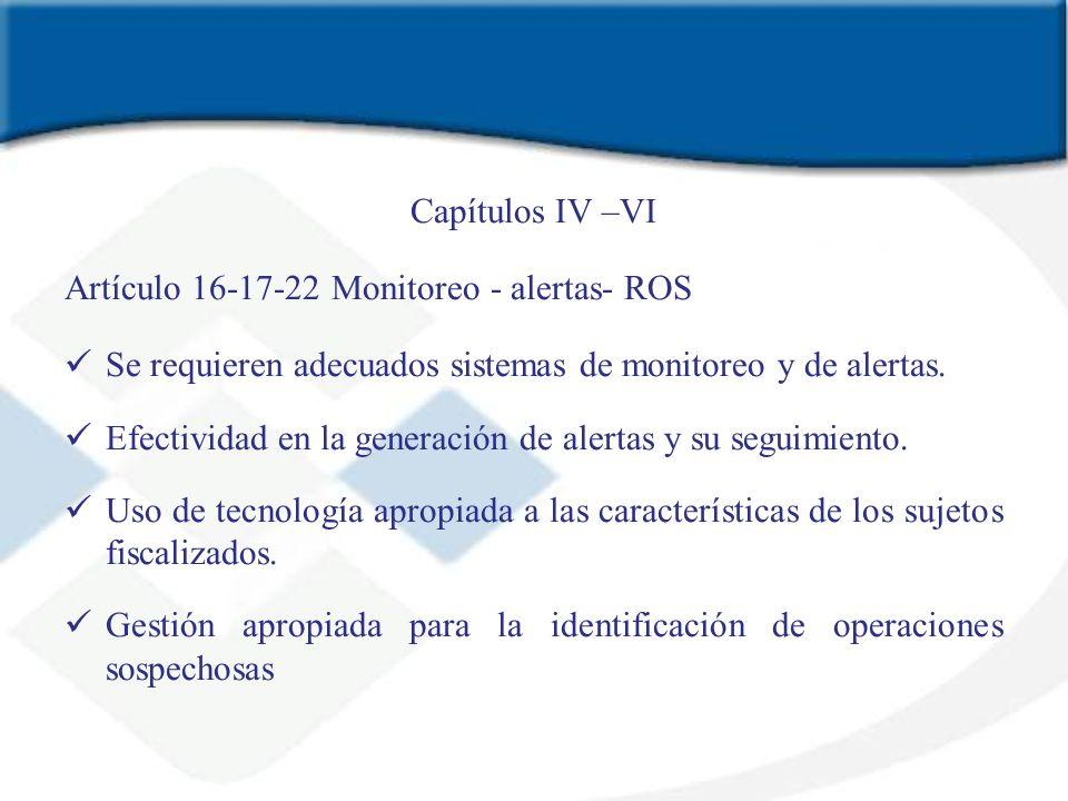 Capítulos IV –VI Artículo 16-17-22 Monitoreo - alertas- ROS Se requieren adecuados sistemas de monitoreo y de alertas. Efectividad en la generación de